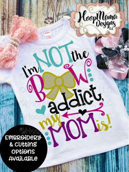 I M Not The Bow Addict My Mom Is Embroidery And Cutting Option Hoopmama
