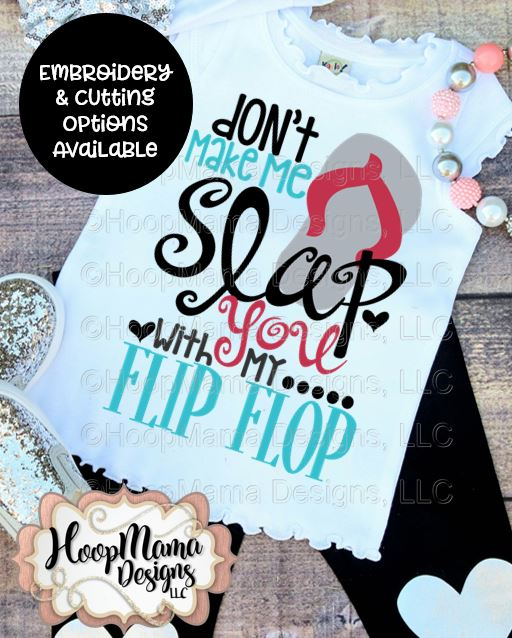 e6c764ee24578 Don t Make Me Slap You With My Flip Flop - Embroidery and Cutting Options -  HoopMama