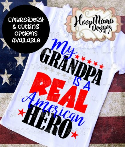 My Grandpa Is A Real American Hero Embroidery And Cutting Option Hoopmama