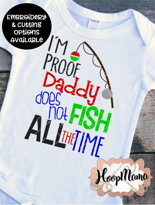 I M Proof Daddy Does Not Fish All The Time Embroidery