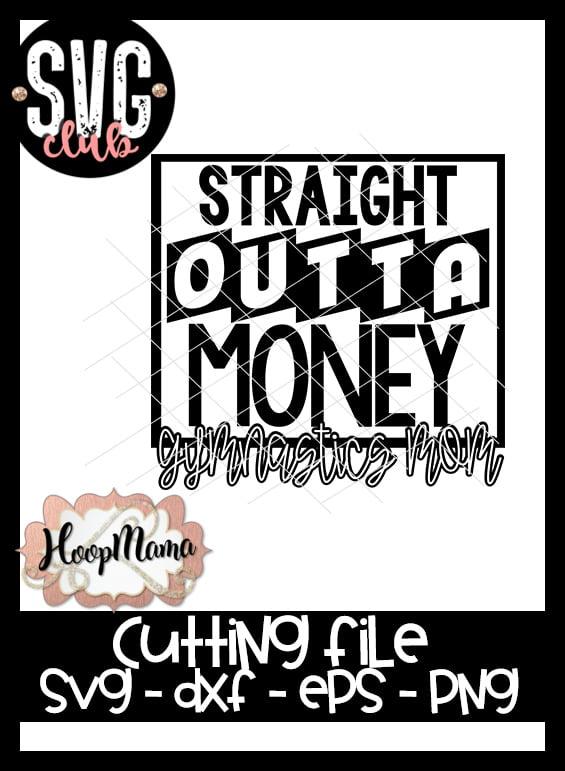 91ceee1e1 Straight Outta Money - Gymnastics Mom - CUTTING ONLY - HoopMama